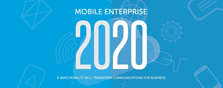 8 ways mobility will transform communications for business