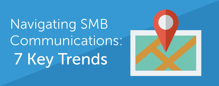 Navigating SMB Communications: 7 key trends