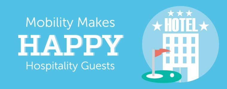 Mobility makes happy hospitality guests